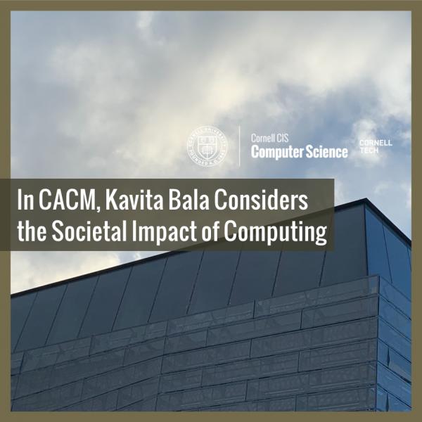 In CACM, Kavita Bala Considers the Societal Impact of Computing