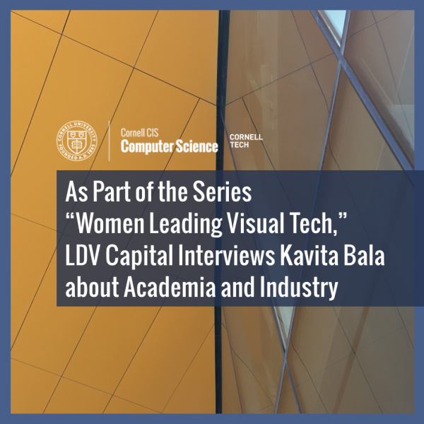 """As Part of the Series """"Women Leading Visual Tech,"""" LDV Capital Interviews Kavita Bala about Academia and Industry"""