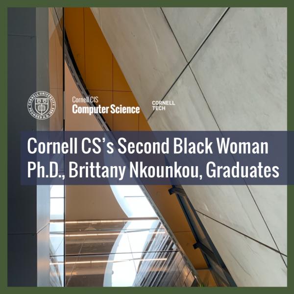 Cornell CS's Second Black Woman Ph.D., Brittany Nkounkou, Graduates