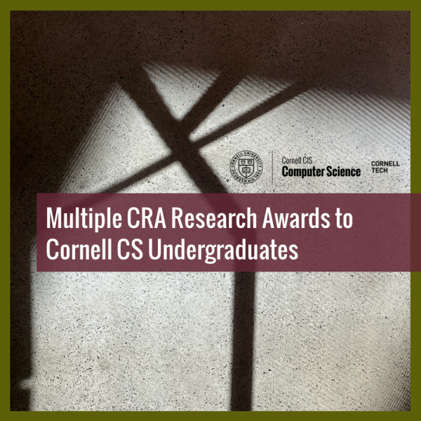 Multiple CRA Research Awards to Cornell CS Undergraduates