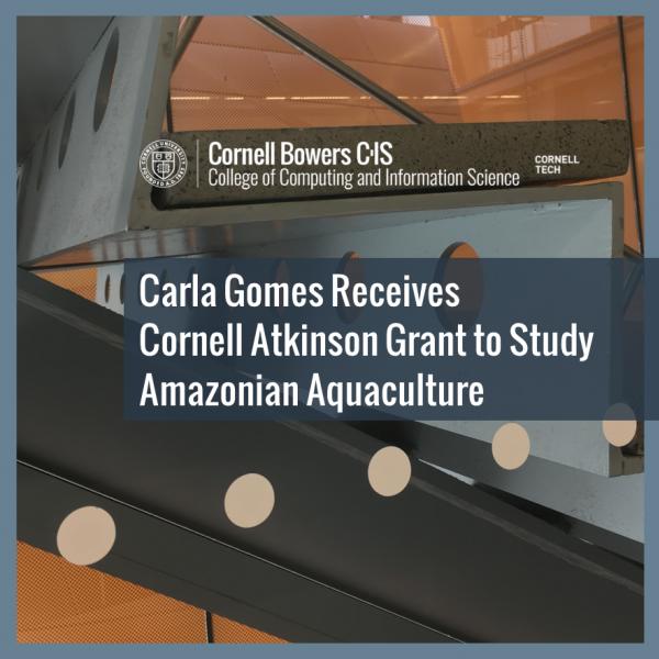 Carla Gomes Receives Cornell Atkinson Grant to Study Amazonian Aquaculture