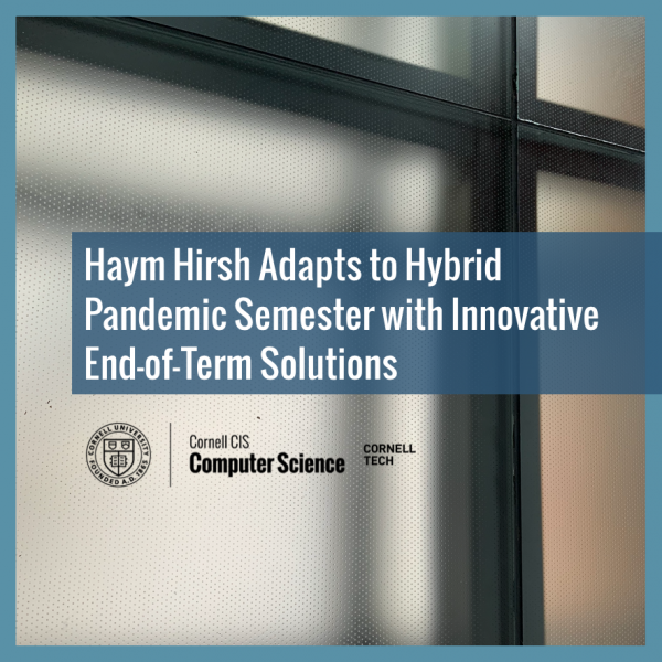 Haym Hirsh Adapts to Hybrid Pandemic Semester with Innovative End-of-Term Solutions