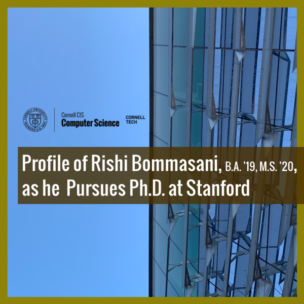 Profile of Cornell CS B.A. and M.S. Graduate, Rishi Bommasani