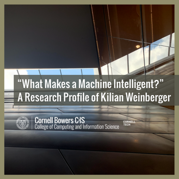 """""""What Makes a Machine Intelligent?"""" A Research Profile of Kilian Weinberger"""