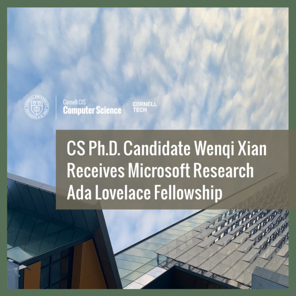Cornell CS Ph.D. Candidate Wenqi Xian Receives Microsoft Research Ada Lovelace Fellowship