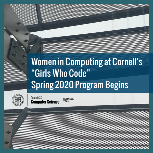 "Women in Computing at Cornell's ""Girls Who Code"" Spring 2020 Program Begins"