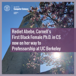 Rediet Abebe, Cornell's First Black Female Ph.D. in CS now on her way to  Professorship at UC Berkeley