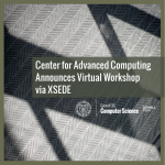 Center for Advanced Computing Announces Virtual Workshop via XSEDE
