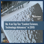 "No. 4 on Top Ten ""Coolest Science, Technology Advances"" in 2019"