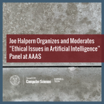"Joe Halpern Organizes and Moderates ""Ethical Issues in Artificial Intelligence"" Panel at AAAS"